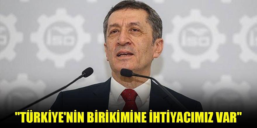 """""""Türkiye'nin birikimine ihtiyacımız var"""""""