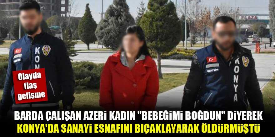 """Barda çalışan Azeri kadın, Konya'da sanayi esnafını """"Bebebiğimi boğdun"""" diyerek öldürmüştü...Olayda flaş gelişme!"""