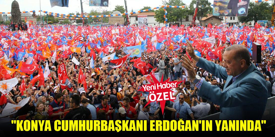 """""""Konya Cumhurbaşkanı Erdoğan'ın yanında"""""""