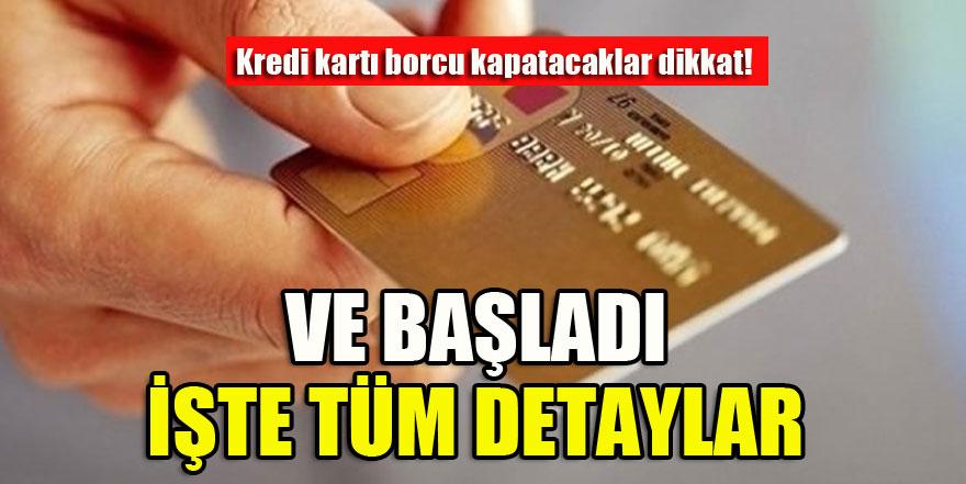 Kredi kartı borcu kapatacaklar dikkat! Başladı