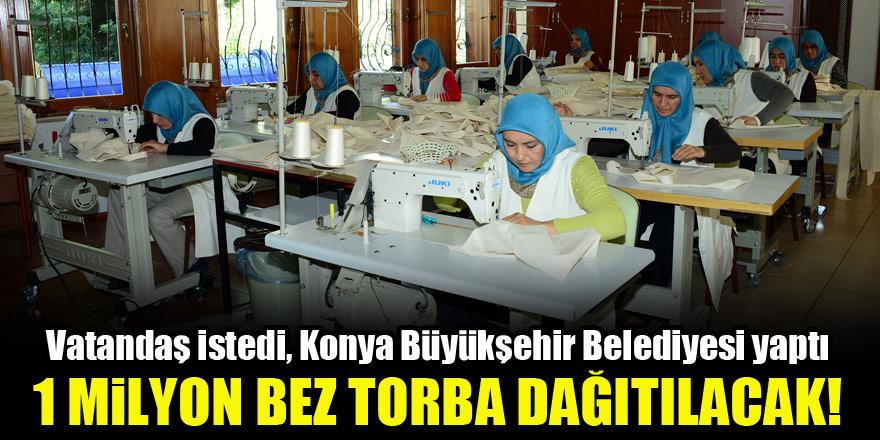 Vatandaş istedi, Konya Büyükşehir Belediyesi yaptı..1 milyon bez torba dağıtılacak!