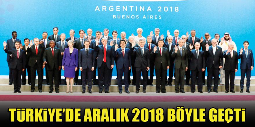 Türkiye'de Aralık 2018 böyle geçti