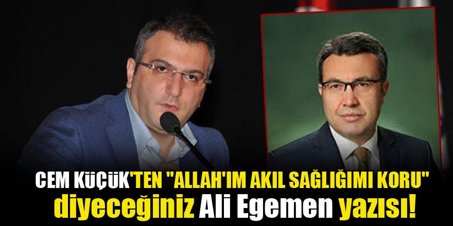 """Cem Küçük'ten """"Allah'ım akıl sağlığımı koru"""" diyeceğiniz Ali Egemen yazısı!"""