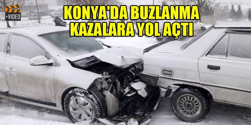 Konya'da buzlanma kazalara yol açtı