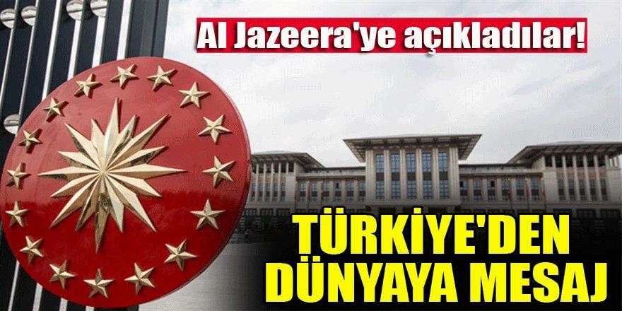 Al Jazeera'ye açıkladılar! Türkiye'den dünyaya mesaj