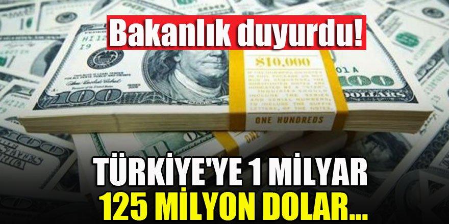 Bakanlık duyurdu! Türkiye'ye 1 milyar 125 milyon dolar...
