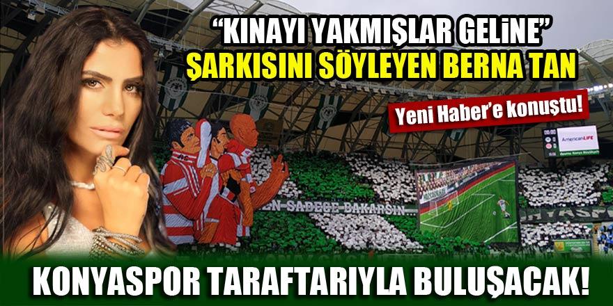 """""""Kınayı yakmışlar geline"""" şarkısını söyleyen Berna Tan, Konyaspor taraftarıyla buluşacak!"""