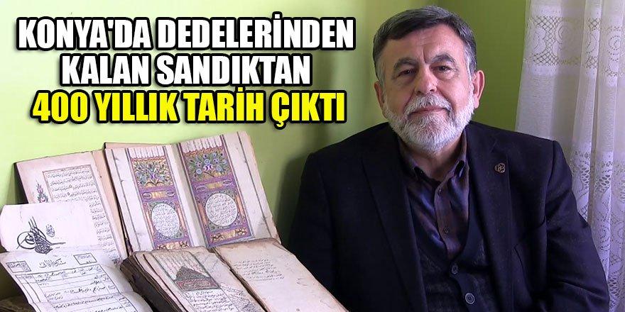 Konya'da dedelerinden kalan sandıktan 400 yıllık tarih çıktı