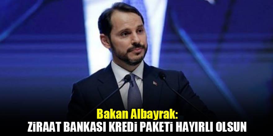 Bakan Albayrak: Ziraat Bankası kredi paketi hayırlı olsun