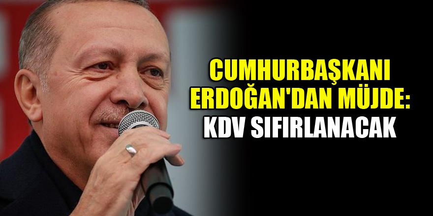 Cumhurbaşkanı Erdoğan'dan müjde: KDV sıfırlanacak