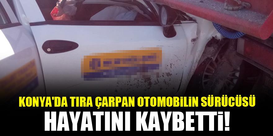 Konya'da tıra çarpan otomobilin sürücüsü hayatını kaybetti!