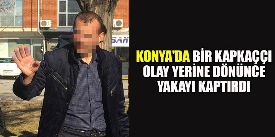 Konya'da bir kapkaççı,arkadaşını merak edip olay yerine dönünce yakalandı