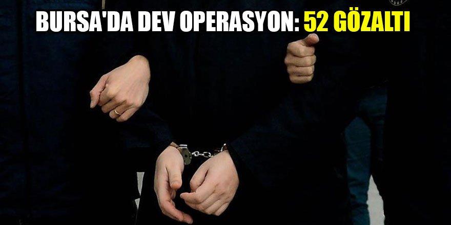 Bursa'da dev operasyon: 52 gözaltı