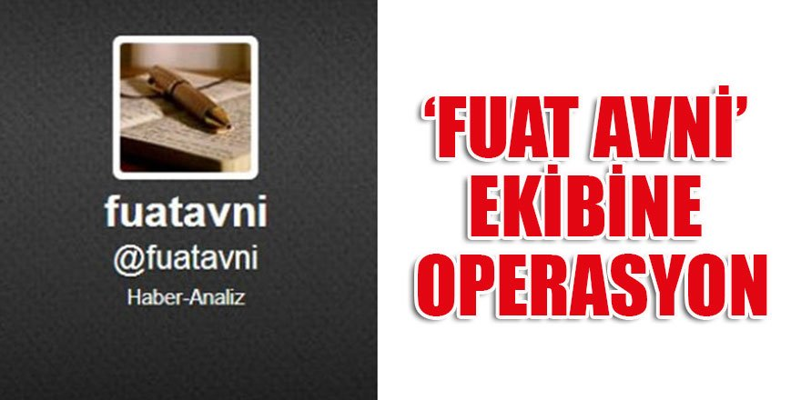 'Fuat Avni' ekibine operasyon