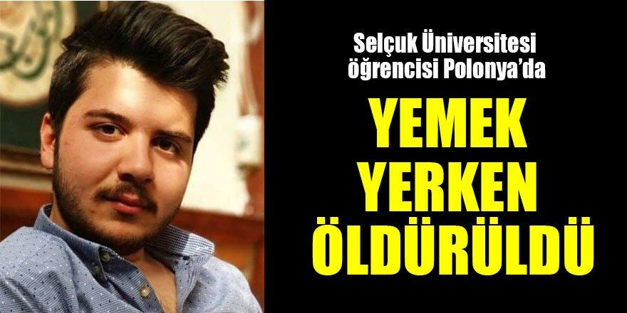 Selçuk Üniversitesi öğrencisi Polonya'da yemek yerken PKK tarafından öldürüldü