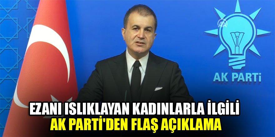 Ezanı ıslıklayan kadınlarla ilgili AK Parti'den flaş açıklama