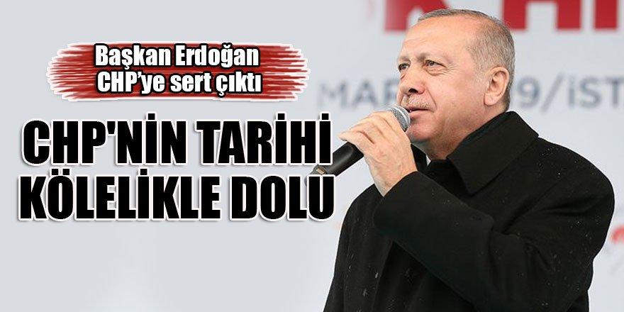 Başkan Erdoğan: CHP'nin tarihi kölelikle dolu