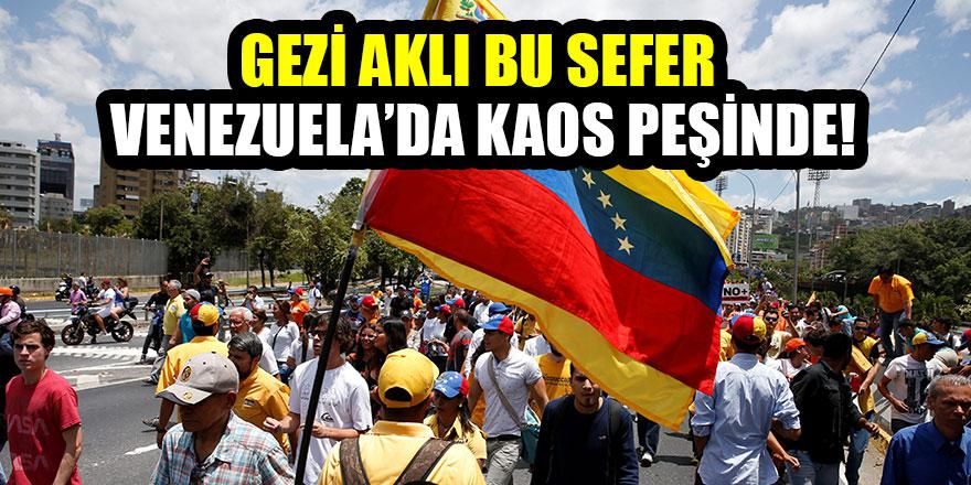 Gezi aklı bu sefer Venezuela'da kaos peşinde!