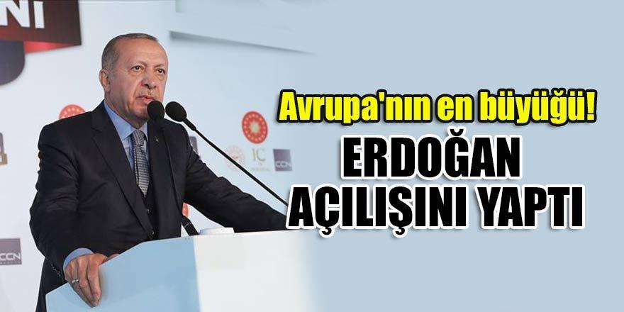 Avrupa'nın en büyüğü! Erdoğan açılışını yaptı