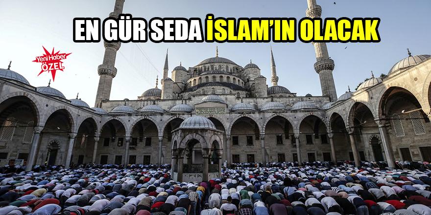 En gür seda İslam'ın olacak