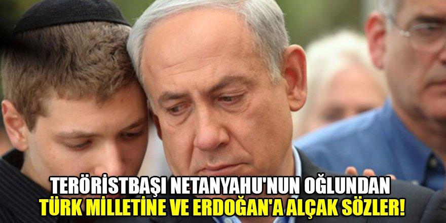 Teröristbaşı Netanyahu'nun oğlundan Türk milletine ve Erdoğan'a alçak sözler!