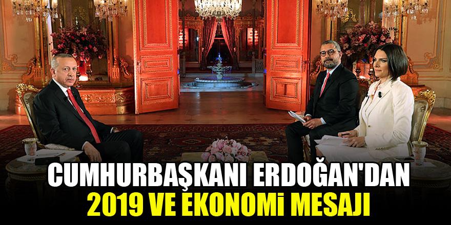 Cumhurbaşkanı Erdoğan'dan 2019 ve ekonomi mesajı