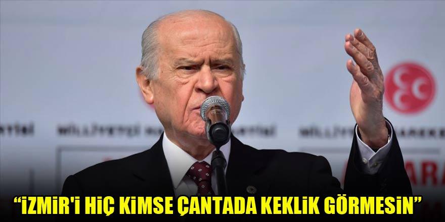 MHP Genel Başkanı Devlet Bahçeli: İzmir'i hiç kimse çantada keklik görmesin