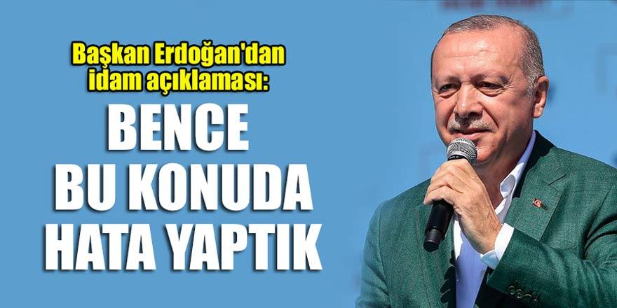 Başkan Erdoğan'dan idam açıklaması: Bence bu konuda hata yaptık