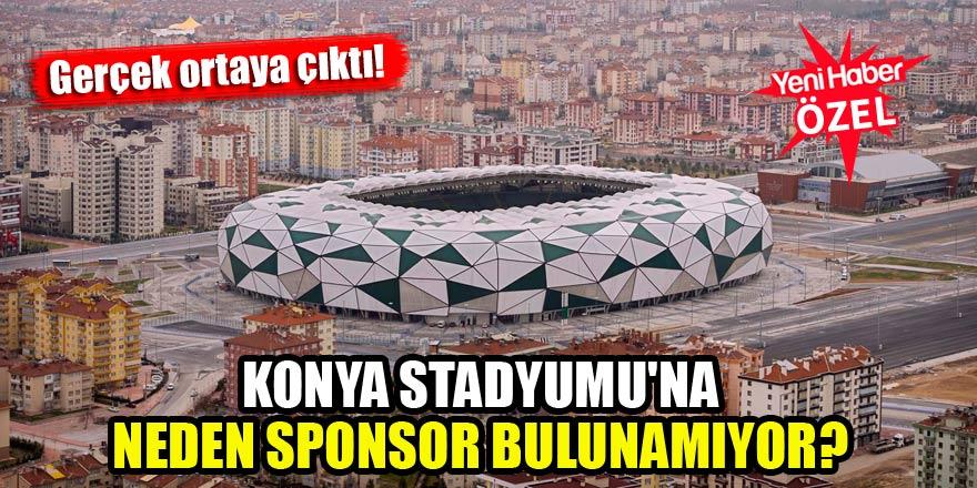 Konya Stadyumu'na neden sponsor bulunamıyor? Gerçek ortaya çıktı!