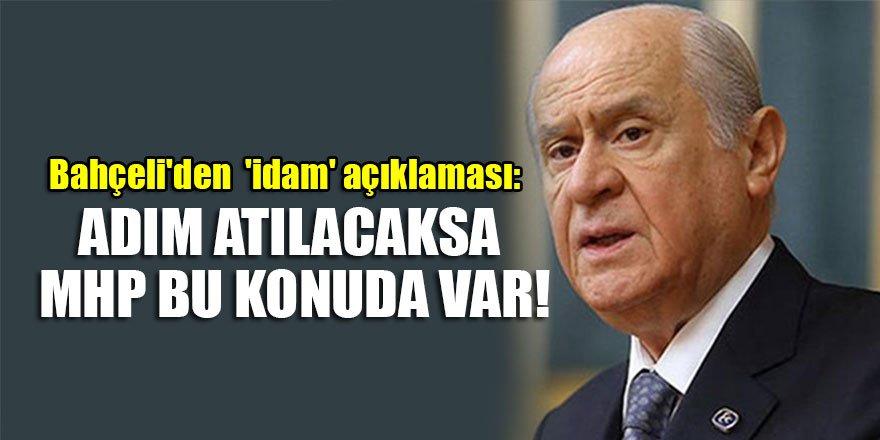Bahçeli'den flaş 'idam' açıklaması: Adım atılacaksa MHP bu konuda var!