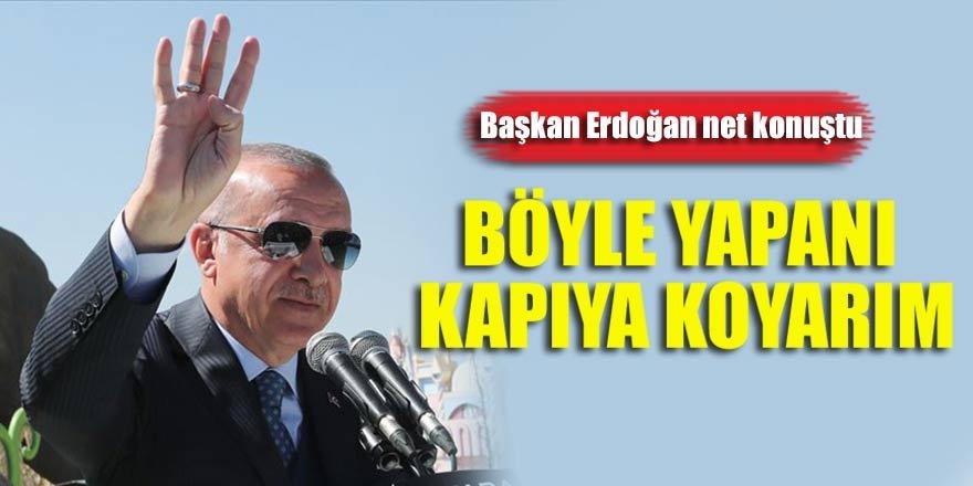 Başkan Erdoğan: Böyle yapanı kapıya koyarım