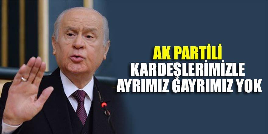 Devlet Bahçeli: AK Partili kardeşlerimizle ayrımız gayrımız yok