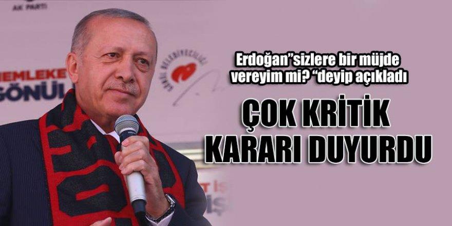Erdoğan: Şimdi sizlere bir müjde vereyim mi? Çok kritik kararı duyurdu