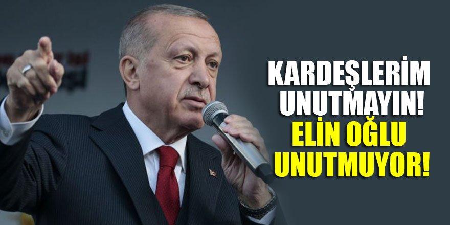 Erdoğan: Kardeşlerim unutmayın! Elin oğlu unutmuyor!