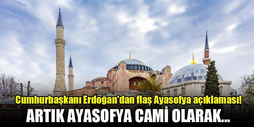 Erdoğan'dan çok önemli 'Ayasofya' açıklaması…