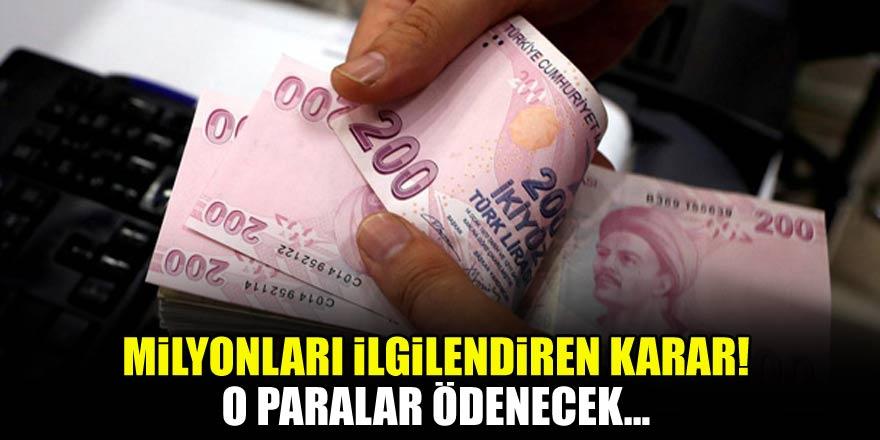 Milyonları ilgilendiren karar! O paralar ödenecek…
