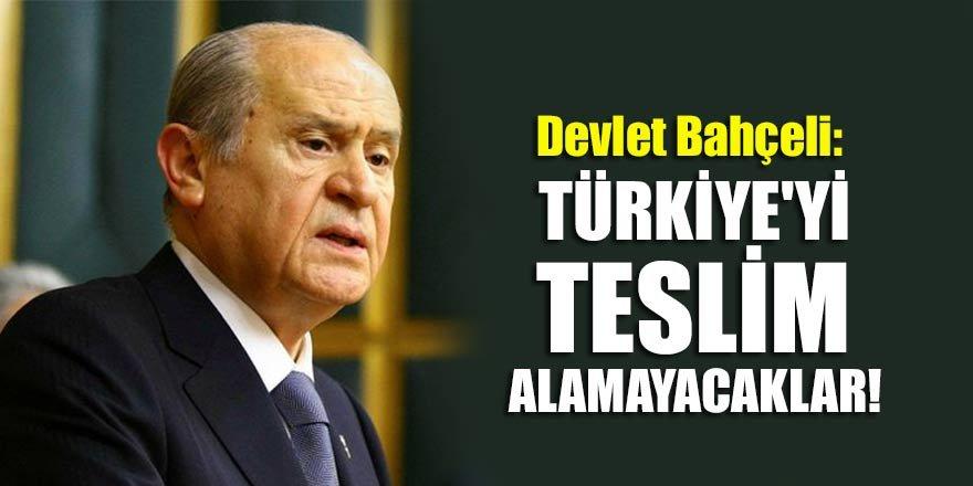 Bahçeli: Türkiye'yi teslim alamayacaklar!