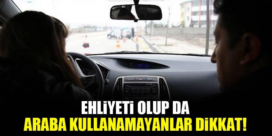 Ehliyeti olup da araba kullanamayanlar dikkat!