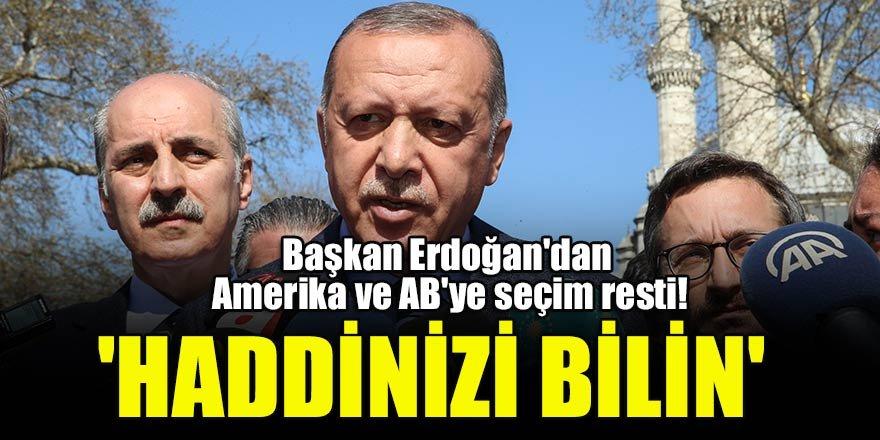 Başkan Erdoğan'dan Amerika ve AB'ye seçim resti!