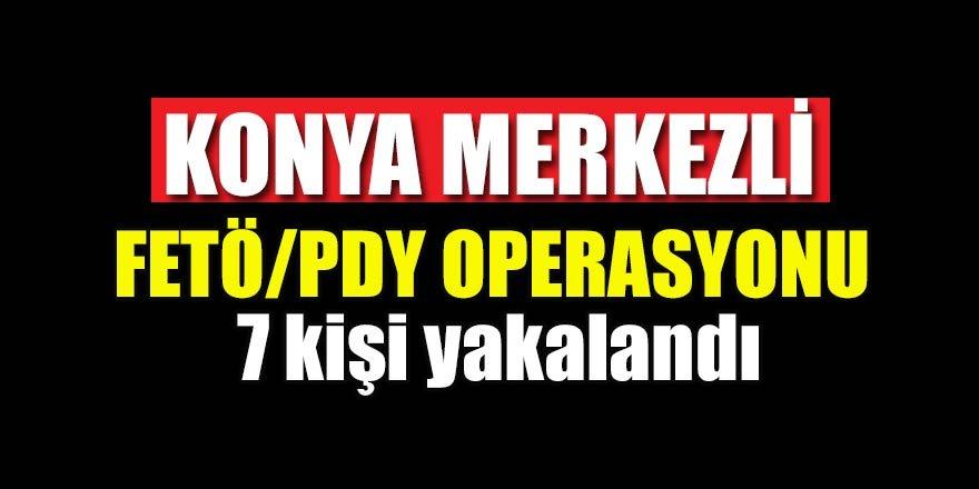 Konyamerkezli FETÖ/PDY operasyonu: 7 kişi yakalandı