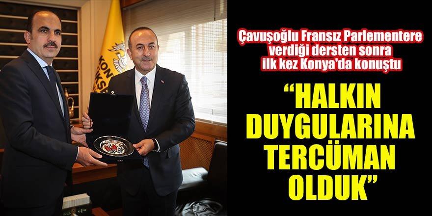 """Çavuşoğlu Fransız Parlementere verdiği dersten sonra ilk kez Konya'da konuştu: """"Halkın duygularına tercüman olduk"""""""
