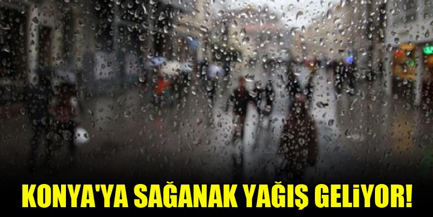 Konya'ya sağanak yağış geliyor!