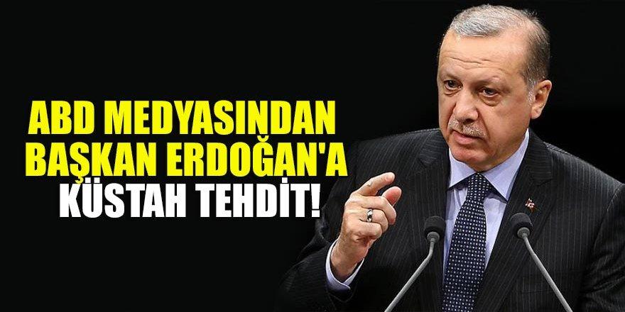 ABD medyasından Başkan Erdoğan'a küstah tehdit!