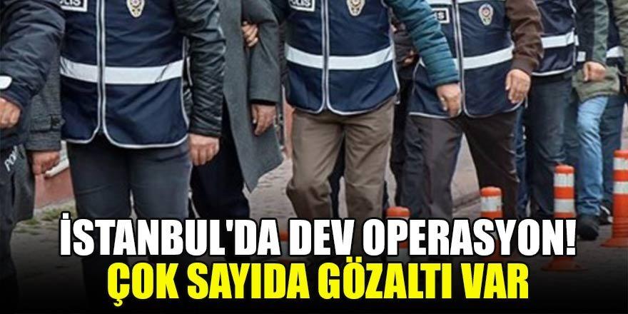 İstanbul'da dev operasyon! 50 kişi gözaltında…