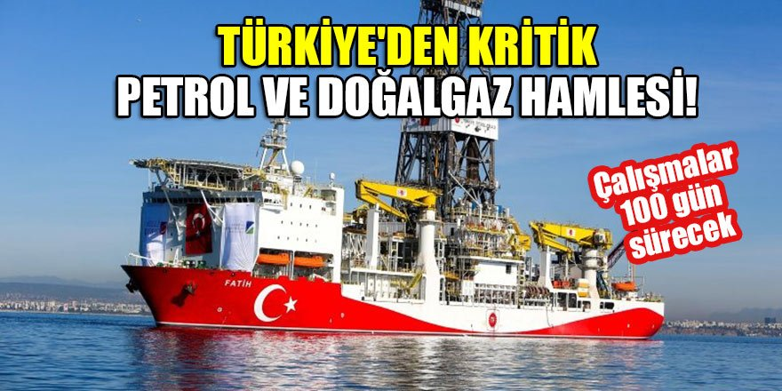 Türkiye'den kritik petrol ve doğalgaz hamlesi! Çalışmalar 100 gün sürecek