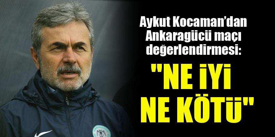 Aykut Kocaman'dan Ankaragücü maçı değerlendirmesi: Ne iyi ne kötü