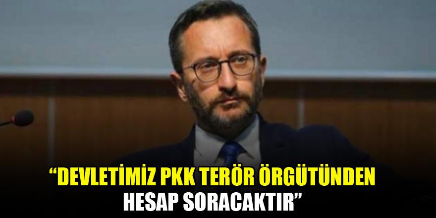 Altun: Devletimiz PKK terör örgütünden hesap soracaktır