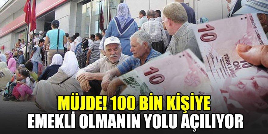 100 bin kişiye emekli olmanın yolu açılıyor…