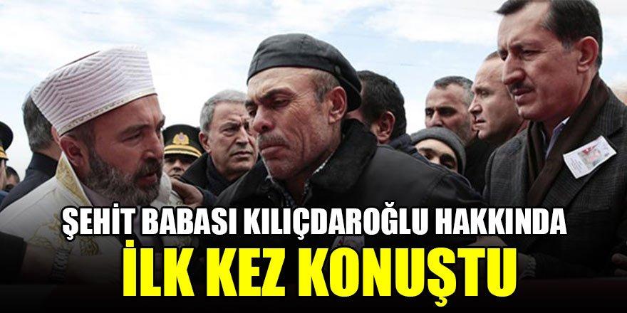 Şehit babası Kılıçdaroğlu hakkında ilk kez konuştu…