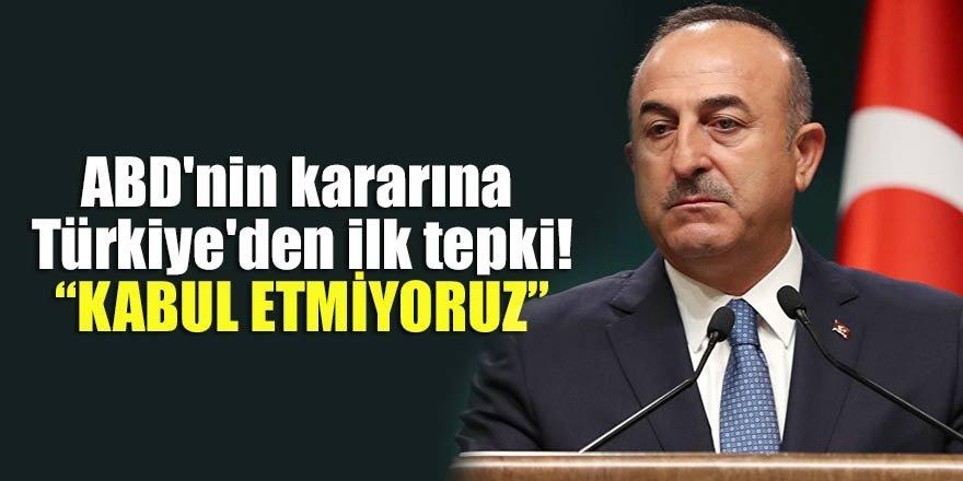 ABD'nin kararına Türkiye'den ilk tepki…